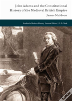 Wook.pt - John Adams And The Constitutional History Of The Medieval British Empire