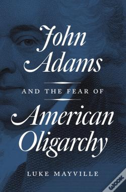 Wook.pt - John Adams And The Fear Of American Oligarchy