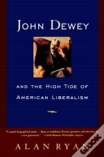 John Dewey And The High Tide Of American Liberalism