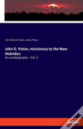 John G. Paton, Missionary To The New Hebrides