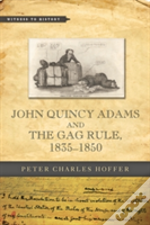 John Quincy Adams And The Gag Rule, 1835-1850