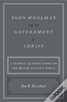 John Woolman And The Government Of Christ