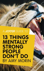 Joosr Guide To... 13 Things Mentally Strong People Don'T Do By Amy Morin