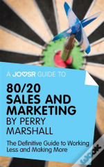 Joosr Guide To... 80/20 Sales And Marketing By Perry Marshall