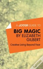 Joosr Guide To... Big Magic By Elizabeth Gilbert