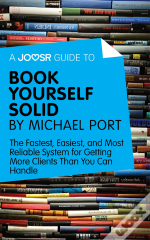 Joosr Guide To... Book Yourself Solid By Michael Port