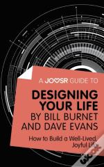 Joosr Guide To... Designing Your Life By Bill Burnet And Dave Evans