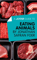 Joosr Guide To... Eating Animals By Jonathan Safran Foer