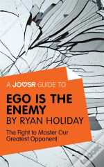 Joosr Guide To... Ego Is The Enemy By Ryan Holiday