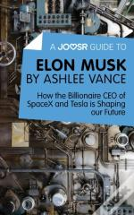 Joosr Guide To... Elon Musk By Ashlee Vance