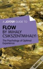 Joosr Guide To... Flow By Mihaly Csikszentmihalyi