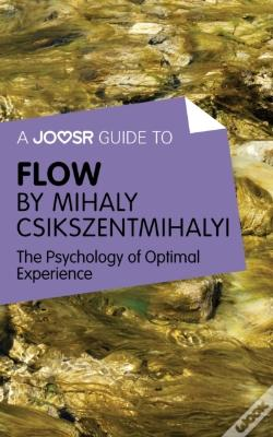 Wook.pt - Joosr Guide To... Flow By Mihaly Csikszentmihalyi