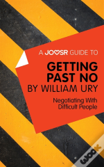 Joosr Guide To... Getting Past No By William Ury
