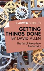 Joosr Guide To... Getting Things Done By David Allen