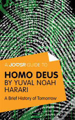 Joosr Guide To... Homo Deus By Yuval Noah Harari