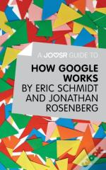 Joosr Guide To... How Google Works By Eric Schmidt & Jonathan Rosenberg