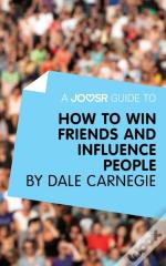 Joosr Guide To... How To Win Friends And Influence People By Dale Carnegie