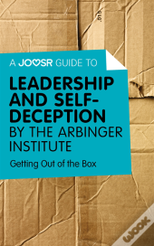 Joosr Guide To... Leadership And Self-Deception By The Arbinger Institute
