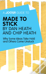 Joosr Guide To... Made To Stick By Dan Heath And Chip Heath
