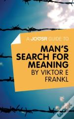 Joosr Guide To... Man'S Search For Meaning By Viktor E Frankl