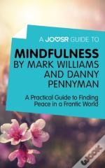 Joosr Guide To... Mindfulness By Mark Williams And Danny Penman