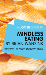 Joosr Guide To... Mindless Eating By Brian Wansink