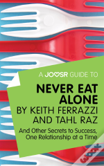 Joosr Guide To... Never Eat Alone By Keith Ferrazzi And Tahl Raz