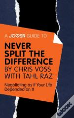 Joosr Guide To... Never Split The Difference By Chris Voss With Tahl Raz