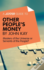 Joosr Guide To... Other People'S Money By John Kay