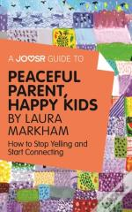 Joosr Guide To... Peaceful Parent, Happy Kids By Laura Markham