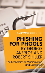 Joosr Guide To... Phishing For Phools By George Akerlof And Robert Shiller