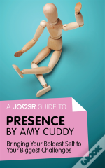 Joosr Guide To... Presence By Amy Cuddy