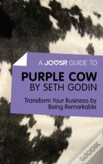 Joosr Guide To... Purple Cow By Seth Godin