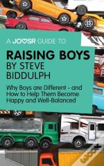 Joosr Guide To... Raising Boys By Steve Biddulph