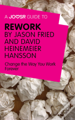 Joosr Guide To... Rework By Jason Fried And David Heinemeier Hansson