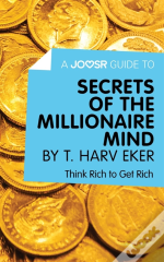 Joosr Guide To... Secrets Of The Millionaire Mind By T. Harv Eker