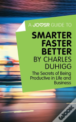 Joosr Guide To... Smarter Faster Better By Charles Duhigg