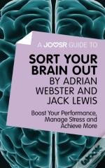 Joosr Guide To... Sort Your Brain Out By Adrian Webster And Jack Lewis