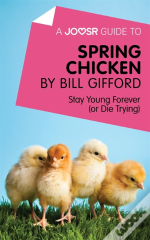 Joosr Guide To... Spring Chicken By Bill Gifford