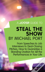Joosr Guide To... Steal The Show By Michael Port