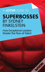 Joosr Guide To... Superbosses By Sydney Finkelstein
