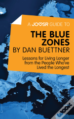 Joosr Guide To... The Blue Zones By Dan Buettner