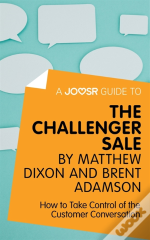 Joosr Guide To... The Challenger Sale By Matthew Dixon And Brent Adamson
