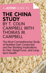 Joosr Guide To... The China Study By T. Colin Campbell With Thomas M. Campbell