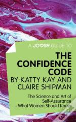Joosr Guide To... The Confidence Code By Katty Kay And Claire Shipman