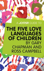 Joosr Guide To... The Five Love Languages Of Children By Gary Chapman And Ross Campbell