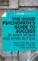 Joosr Guide To... The Good Psychopath'S Guide To Success By Andy Mcnab And Kevin Dutton