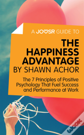 Joosr Guide To... The Happiness Advantage By Shawn Achor