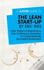 Joosr Guide To... The Lean Start-Up By Eric Ries
