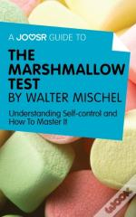 Joosr Guide To... The Marshmallow Test By Walter Mischel